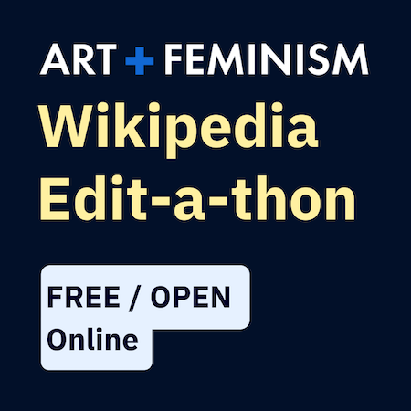 "Image reads ""Art + Feminism Wikipedia Edit-a-thon, Free / open, online"""