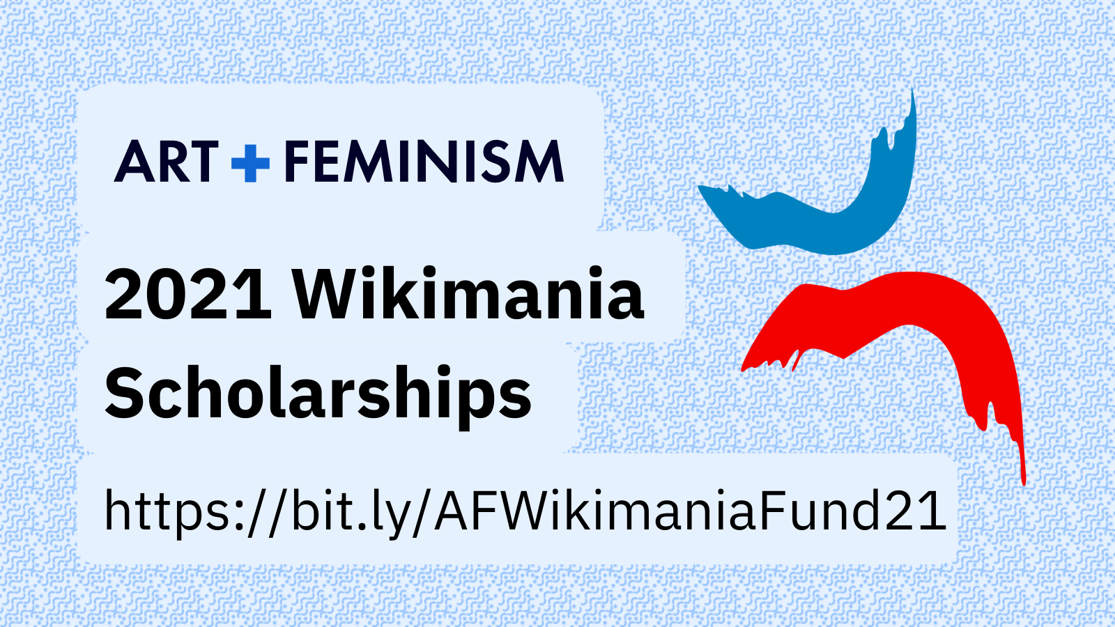 """Image with blue inside the envelope pattern with the Wikimania logo and the text: """"Art+Feminism Wikimania Scholarship"""" and the url """"https://bit.ly/AFWikimaniaFund21"""""""